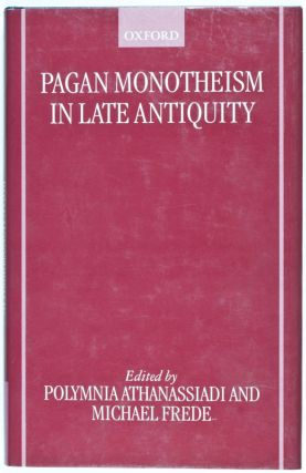Pagan Monotheism in Late Antiquity. Polymnia Athanassiadi, Michael Frede