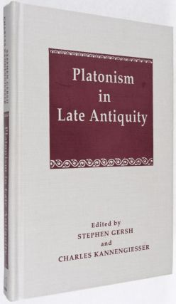 Platonism in Late Antiquity. Stephen Gersh, Charles Kannengiesser.
