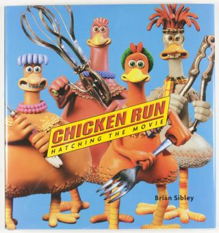 Chicken Run Hatching the Movie [INSCRIBED AND SIGNED BY BRIAN SIBLEY, NICK PARK AND PETER LORD]. Brian Sibley.