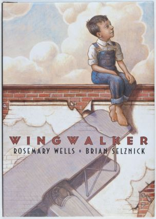 Wingwalker [SIGNED BY BOTH AUTHOR AND ILLUSTRATOR]. Rosemary Wells, Brian Selznick, Text.