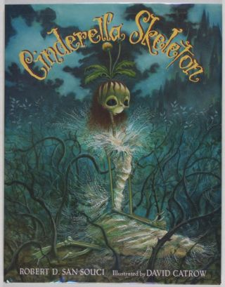 Cinderella Skeleton [SIGNED BY AUTHOR]. Robert D. San Souci, David Catrow, illust