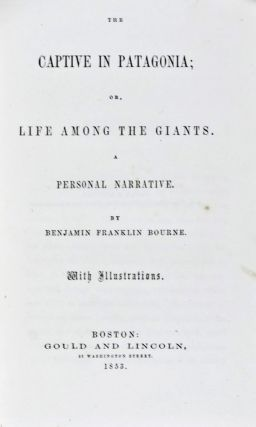 The Captive in Patagonia; Or, Life Among the Giants. A Narrative. Benjamin Franklin Bourne.