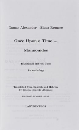 Once Upon a Time... Maimonides. Traditional Hebrew Tales. An Anthology. Translated from Spanish and Hebrew by Rhoda Henelde Abecasis. Tamar Alexander, Elena Romero.