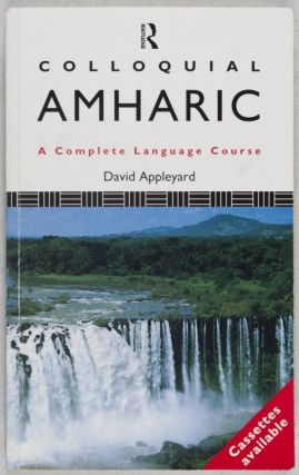 Colloquial Amharic: A Complete Language Course. David Appleyard.