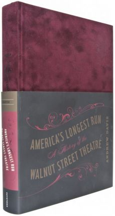 America's Longest Run. A History of the Walnut Street Theatre [INSCRIBED AND SIGNED BY AUTHOR]