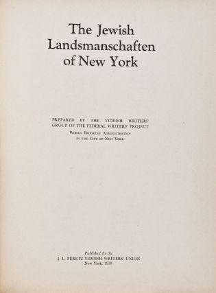 The Jewish Landsmanschaften of New York. The Yiddish Writers' Group of the Federal Writers' Project