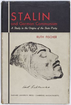 Stalin and German Communism. A Study in the Origins of the State Party. Ruth Fischer, Sidney B....