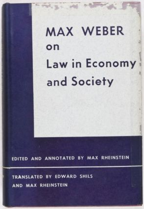 Max Weber on Law in Economy and Society. Max Rheinstein, Max Rheinstein.