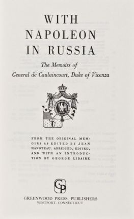 With Napoleon in Russia: The Memoirs of General de Caulaincourt, Duke of Vicenza. Armand Augustin Louis Caulaincourt.