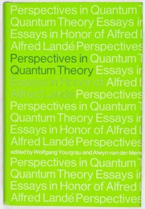 Perspectives in Quantum Theory. Essays in Honor of Alfred Landé. Wolfgang Yourgrau, Alwin van...