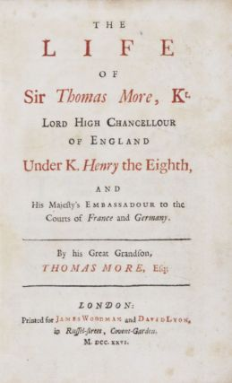 The Life of Sir Thomas More, Kt, Lord High Chancellour of England under K. Henry the Eighth, and...