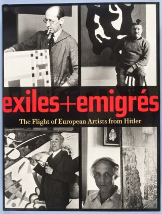 Exiles & Emigrés: The Flight of European Artists from Hitler. Stephanie Barron, Sabine Eckmann