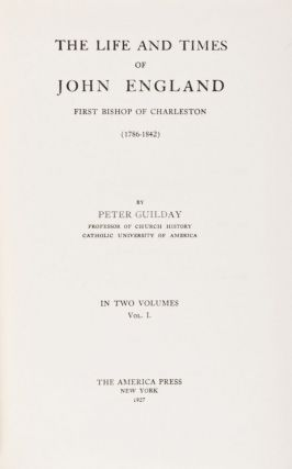 The Life and Times of John England, First Bishop of Charleston (1786-1842) 2-vol. set (Complete)....