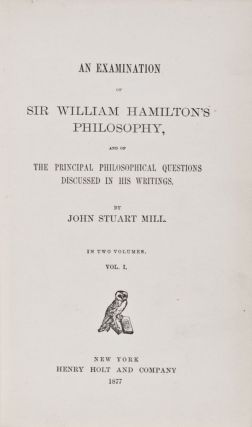 An Examination of Sir William Hamilton's Philosophy and of the Principal Philosophical Questions...