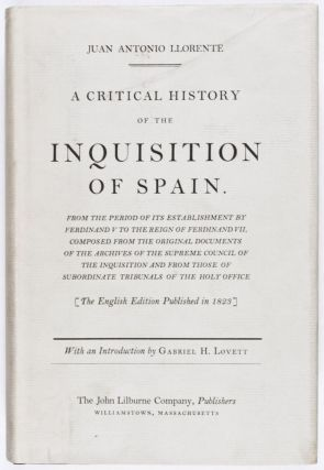 A Critical History of the Inquisition of Spain. Juan Antonio Llorente