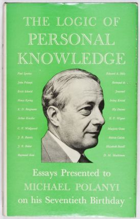 The Logic of Personal Knowledge: Essays Presented to Michael Polanyi on his Seventieth Birthday...