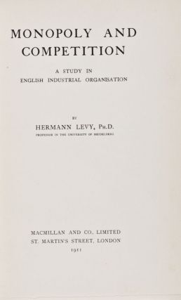 Monopoly and Competition: A Study in English Industrial Organisation. Hermann Levy.