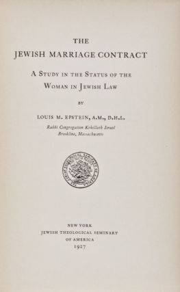 The Jewish Marriage Contract: A Study in the Status of the Woman in Jewish Law. L. M. Epstein