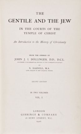 The Gentile and the Jew: In the Courts of the Temple of Christ. An Introduction to the History of Christianity. John J. I. Döllinger, N. Darnell.