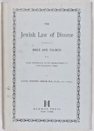 The Jewish Law of Divorce According to Bible and Talmud with some Reference to Its Development in Post-Talmudic Times. David Werner Amram.