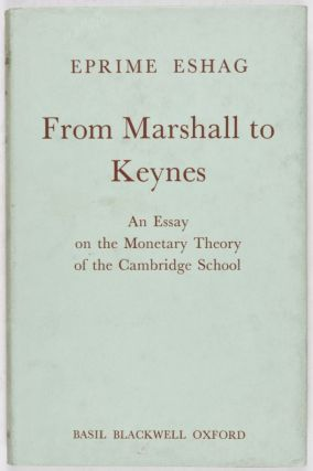 From Marshall to Keynes: An Essay on the Monetary Theory of the Cambridge School. Eprime Eshag.