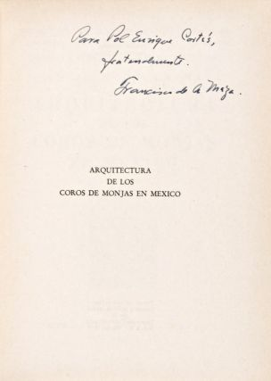 Estudios y fuentes del arte en México, Vol. VI: Arquitectura de los coros de monjas en México [INSCRIBED AND SIGNED BY THE AUTHOR]. Francisco de la Maza.