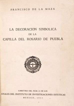 La decoracion simbolica de la Capilla del Rosario de Puebla (1955) [Inscribed and signed by the author] + La ciudad de Cholula y sus iglesias (1959). Two volumes bound in one (Complete). Francisco de la Maza.