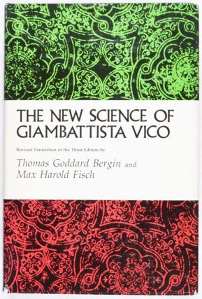 The New Science of Giambattista Vico (Revised Translation of the 1744 Third Edition). Thomas Goddard Bergin, Max Harold Fisch.