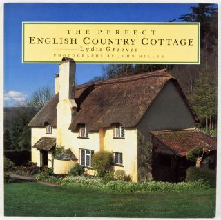 The Perfect English Country Cottage. Lydia Greeves, Text, John Miller, Photographer.