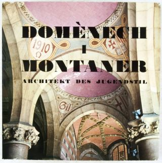 Domènech i Montaner: Arquitecto del Modernismo, An Art Nouveau Architect, Architecte du Modern Style, Architekt des Jugendstil. Maria Lluïsa Borràs, Text and photos.