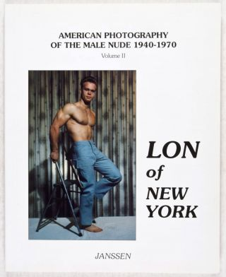 American Photography of the Male Nude 1940-1970, Volume II: Lon of New York. Volker Janssen, Jim...