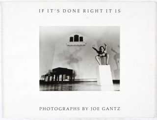 If It's Done Right It Is [INSCRIBED AND SIGNED BY THE AUTHOR]. Joe Gantz
