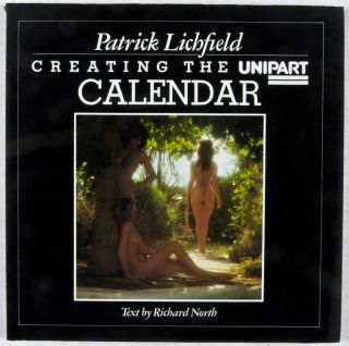 Creating the Unipart Calendar [SIGNED BY THE PHOTOGRAPHER]. Patrick Lichfield, Richard North,...