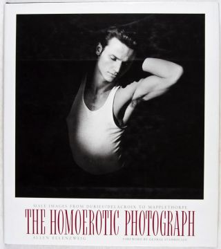 The Homoerotic Photograph: Male Images From Durieu / Delacroix to Mapplethorpe. Allen Ellenzweig,...