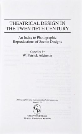Theatrical Design in the Twentieth Century. An Index to Photographic reproductions of Scenic Designs. W. Patrick Atkinson.