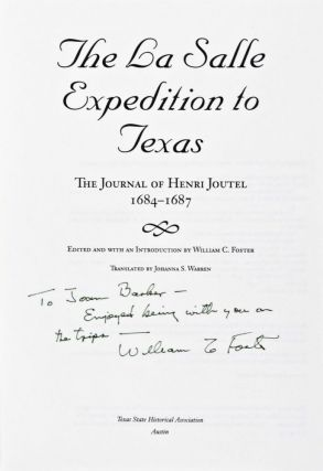The La Salle Expedition to Texas: The Journal of Henri Joutel, 1684-1687 (INSCRIBED AND SIGNED BY THE EDITOR)