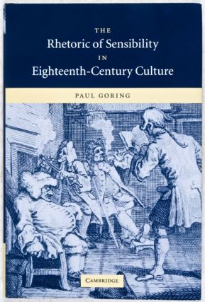 The Rhetoric of Sensibility in Eighteenth-Century Culture (REVIEW COPY). Paul Goring.