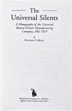 The Universal Silents: A Filmography of the Universal Motion Picture Manufacturing Company, 1912-1929. Richard E. Braff.