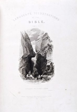 Landscape Illustrations of the Bible, Consisting of Views of the Most Remarkable Places Mentioned in The Old and New Testaments. From Original Sketches Taken on the Spot. 2 volumes bound in one (Complete). Thomas Hartwell Horne, Engravers, W., E. Finden.