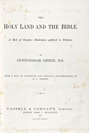 The Holy Land and the Bible: A Book of Scripture Illustrations gathered in Palestine. Cunningham...