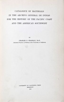 Catalogue of Materials in the Archivo General de Indias for the History of the Pacific Coast and the American Southwest [University of California Publications in History, Volume VIII]. Charles E. Chapman.