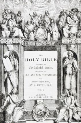 The Holy Bible According to The Authorized Version; Containing The Old and New Testaments. 2-vol. set (Complete) [INSCRIBED AND SIGNED BY CHARLES EDWIN ANSON MARKHAM]. J. Kitto.
