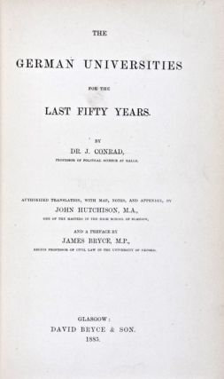 The German Universities for the Last Fifty Years. Authorized translation, Dr. J. Conrad, John...