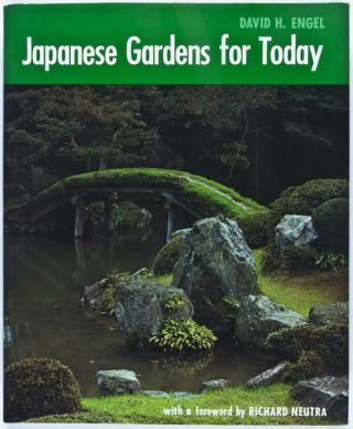 Japanese Gardens for Today. David H. Engel, Richard Neutra, Foreword.