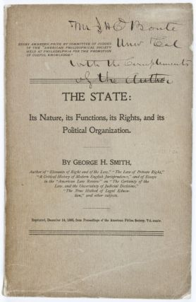 The State; Its Nature, its Functions, its Rights, and its Political Organization [INSCRIBED BY AUTHOR]. George H. Smith.
