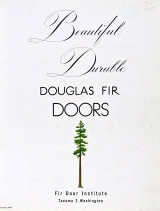 Beautiful Durable Douglas Fir Doors. Designs and Specifications of Pacific Northwest Fir Doors, No. 4000. NA.