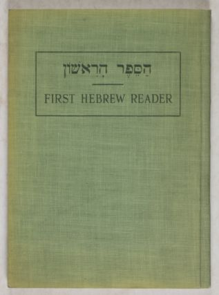 First Hebrew Reader: New and Improved Method. Hyman E. Goldin, Bernard Isaacs, Benjamin N. Silkiner.