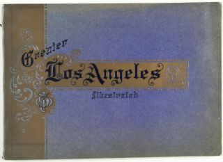 Greater Los Angeles Illustrated, The Most Progressive Metropolis of the Twentieth Century: A Glance at Her History. A Review of Her Commerce. A Description of Her Business Enterprises, with Illustrations of Her Public and Commercial Buildings, Her Beautiful Residences and Hotels, Residence and Business Streets, Parks, and Points of Interest in and about the City. n/a.