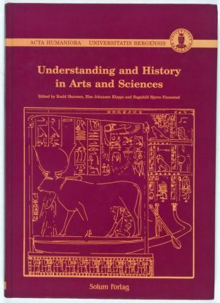 Understanding and History in Arts and Sciences [Inscribed and Signed]. Roald Skarsten, Else...