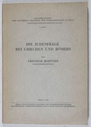 Die Judenfrage bei Griechen und Römern [Abhandlungen der Deutschen Akademie der Wissenschaften in Prag - Philosophisch-Historische Klasse, 8. Heft] [INSCRIBED AND SIGNED BY THE AUTHOR]. Theodor Hopfner.